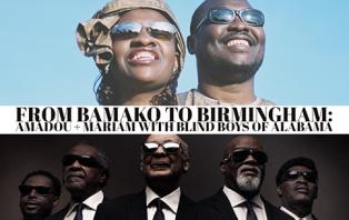 Bamako to Birmingham: Amadou and Mariam, Blind Boys of Alabama