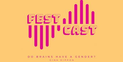 FestCast - Do Brains Have A Gender?