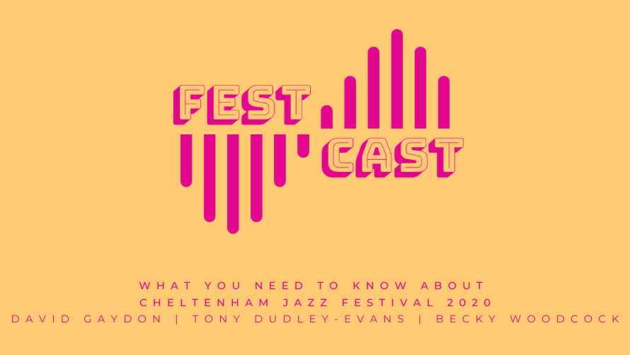 WHAT YOU NEED TO KNOW ABOUT CHELTENHAM JAZZ FESTIVAL 2020 DAVID GAYDON _ TONY DUDLEY-EVANS _ BECKY WOODCOCK.png